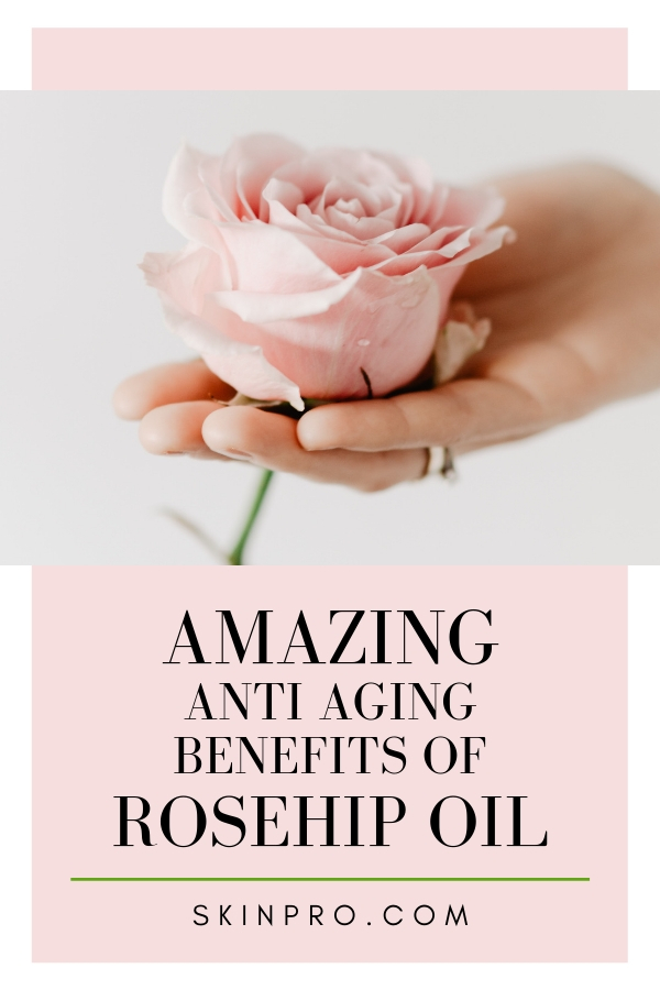 skincare benefits of rosehip oil for anti aging